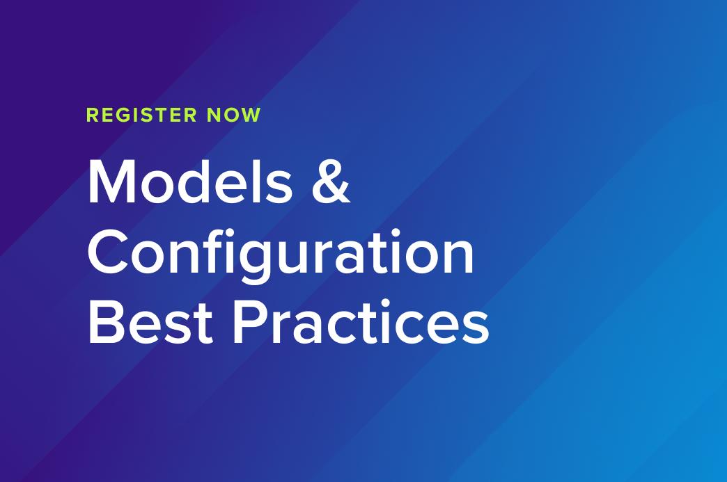 Models & Configuration Best Practices